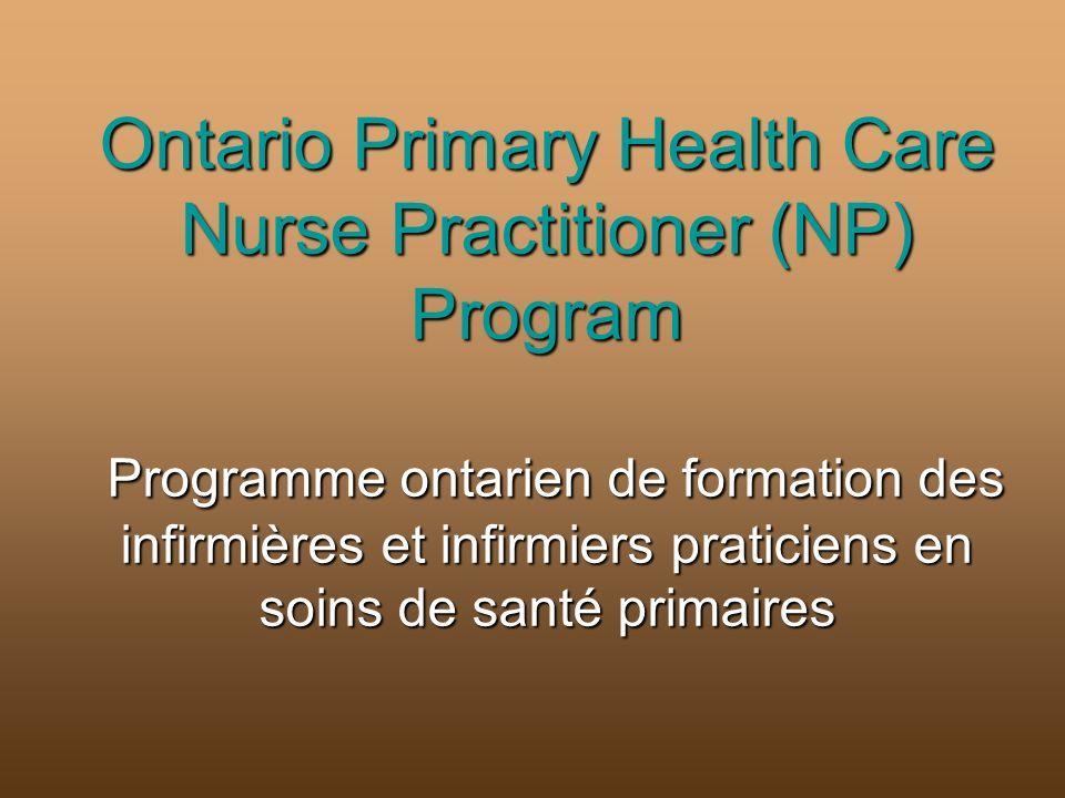 Ontario Primary Health Care Nurse Practitioner (NP) Program Programme ontarien de formation des infirmières et infirmiers praticiens en soins de santé