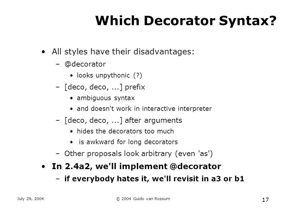 July 29, 2004© 2004 Guido van Rossum 17 Which Decorator Syntax.
