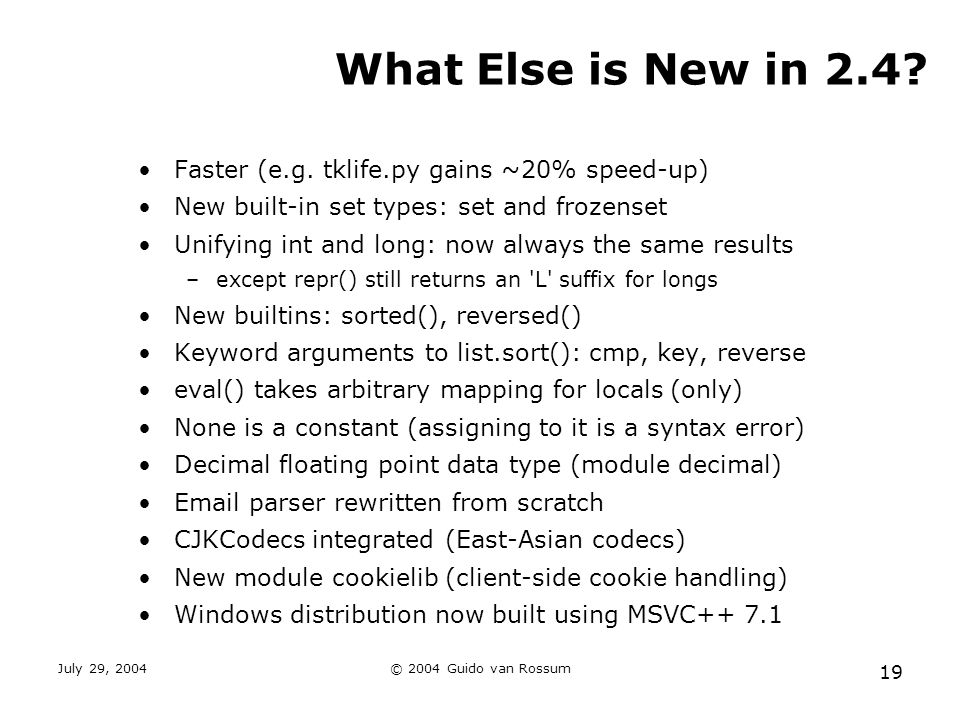 July 29, 2004© 2004 Guido van Rossum 19 What Else is New in 2.4.