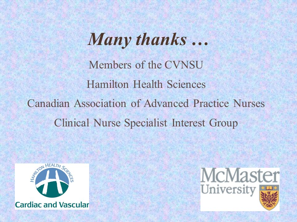 Many thanks … Members of the CVNSU Hamilton Health Sciences Canadian Association of Advanced Practice Nurses Clinical Nurse Specialist Interest Group