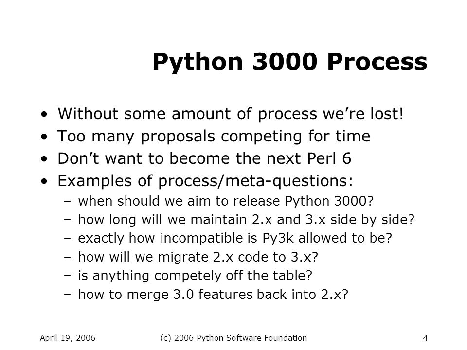 April 19, 2006(c) 2006 Python Software Foundation4 Python 3000 Process Without some amount of process were lost.
