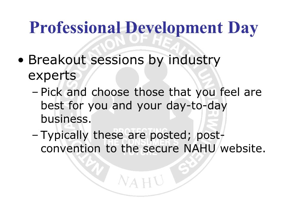 Professional Development Day Breakout sessions by industry experts –Pick and choose those that you feel are best for you and your day-to-day business.