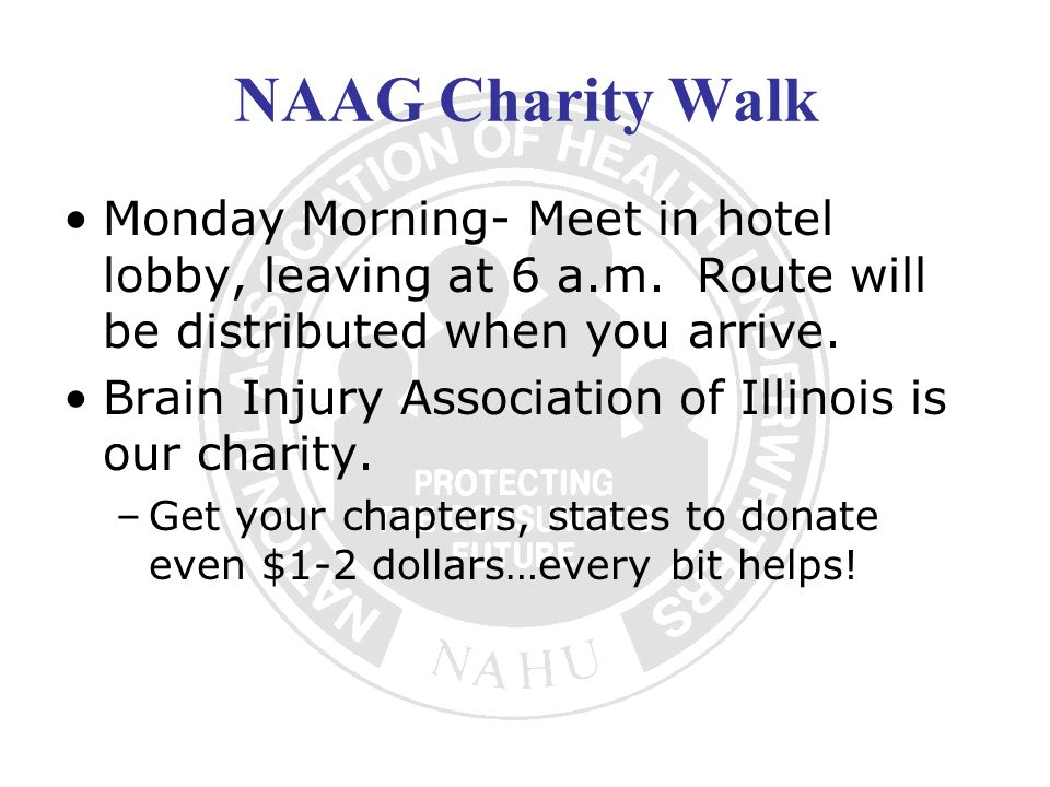 NAAG Charity Walk Monday Morning- Meet in hotel lobby, leaving at 6 a.m.