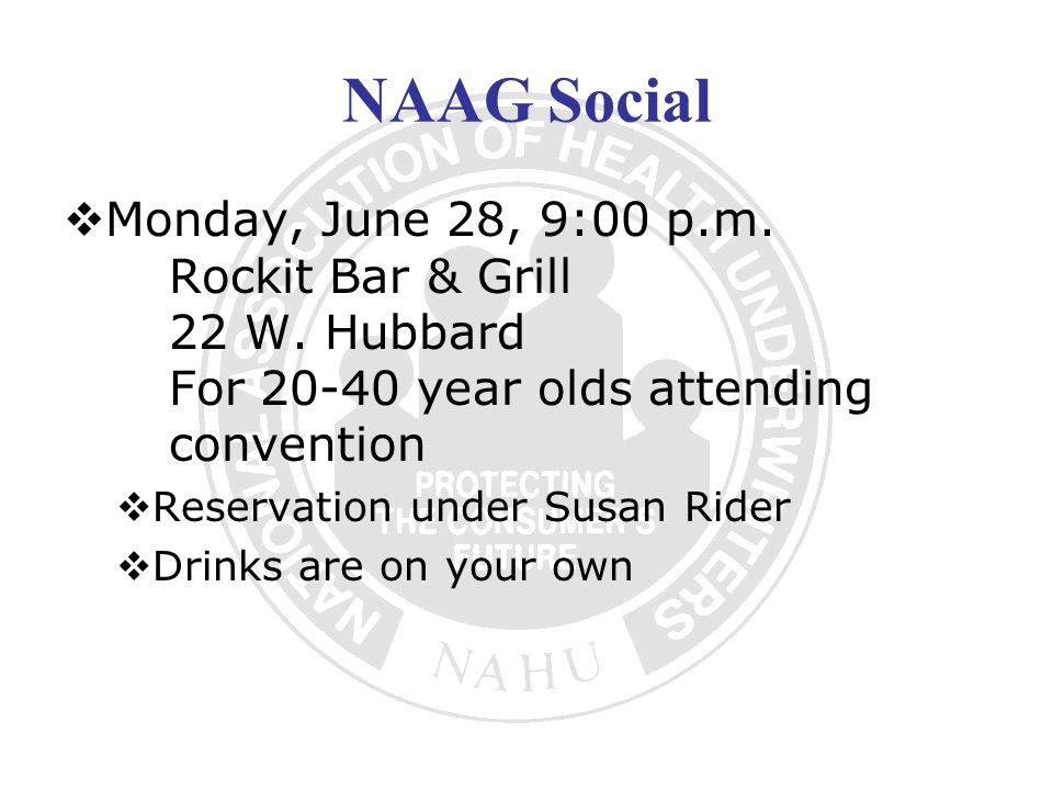NAAG Social Monday, June 28, 9:00 p.m. Rockit Bar & Grill 22 W.