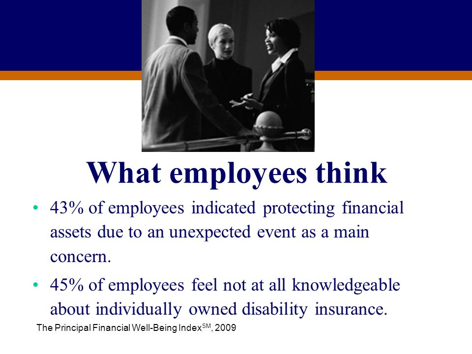 For Producer Education and Training Purposes Only What employees think 43% of employees indicated protecting financial assets due to an unexpected eve