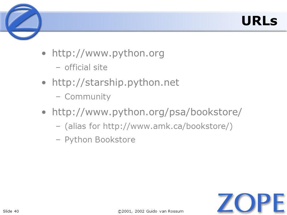 Slide 40©2001, 2002 Guido van Rossum URLs http://www.python.org –official site http://starship.python.net –Community http://www.python.org/psa/bookstore/ –(alias for http://www.amk.ca/bookstore/) –Python Bookstore