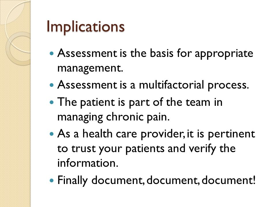 Implications Assessment is the basis for appropriate management. Assessment is a multifactorial process. The patient is part of the team in managing c