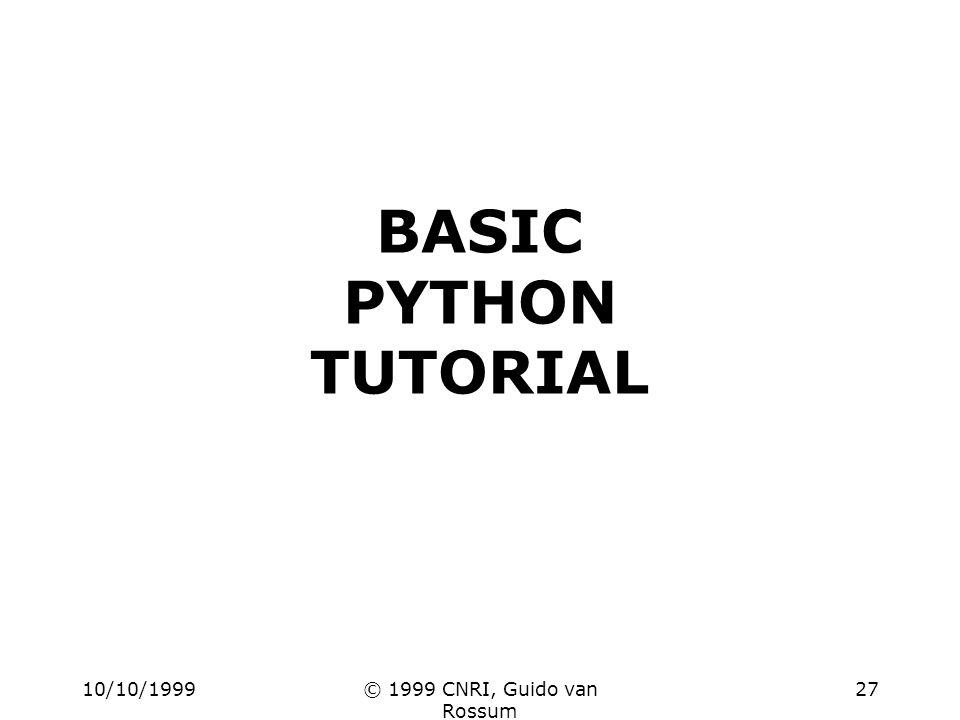 10/10/1999© 1999 CNRI, Guido van Rossum 27 BASIC PYTHON TUTORIAL
