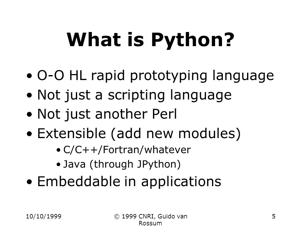10/10/1999© 1999 CNRI, Guido van Rossum 5 What is Python.