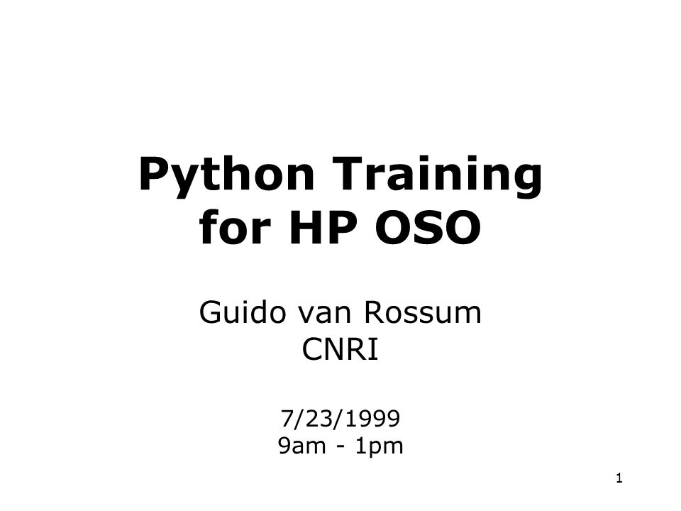 1 Python Training for HP OSO Guido van Rossum CNRI 7/23/1999 9am - 1pm