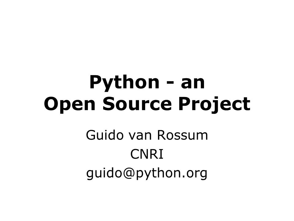 Python - an Open Source Project Guido van Rossum CNRI guido@python.org