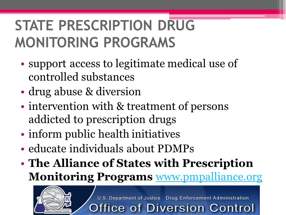 STATE PRESCRIPTION DRUG MONITORING PROGRAMS support access to legitimate medical use of controlled substances drug abuse & diversion intervention with