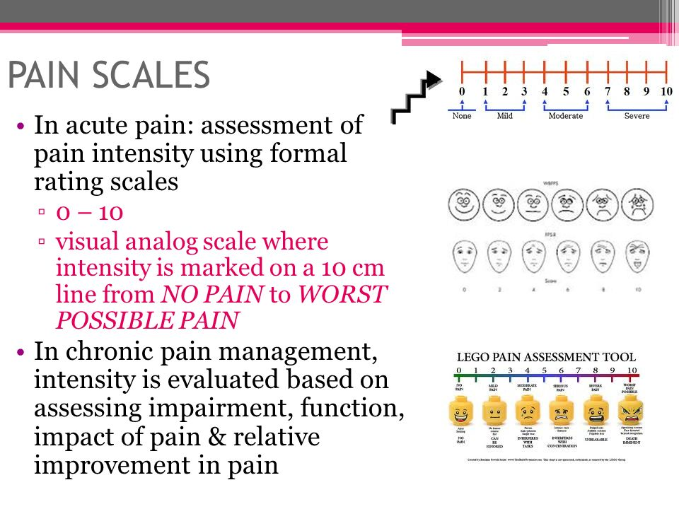 PAIN SCALES In acute pain: assessment of pain intensity using formal rating scales 0 – 10 visual analog scale where intensity is marked on a 10 cm lin
