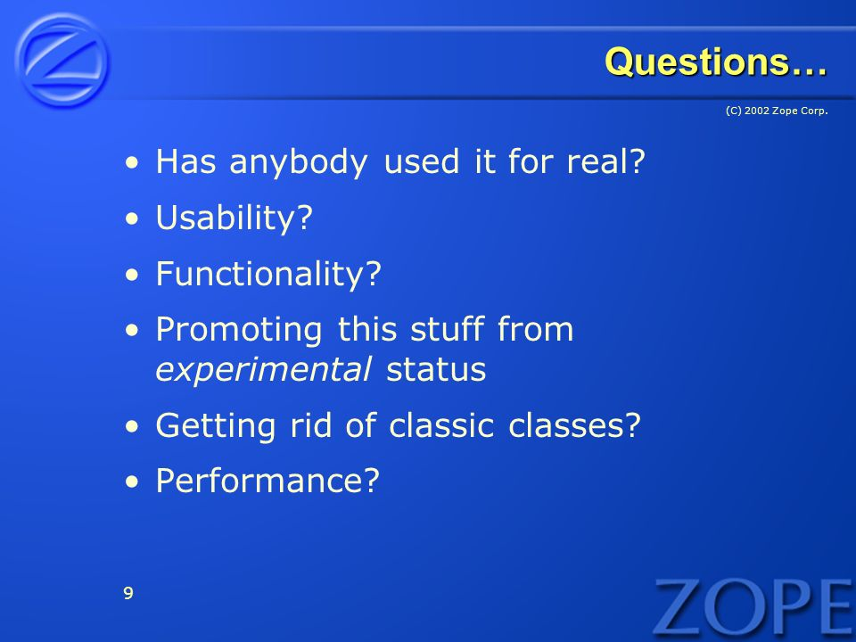 (C) 2002 Zope Corp. 9 Questions… Has anybody used it for real.