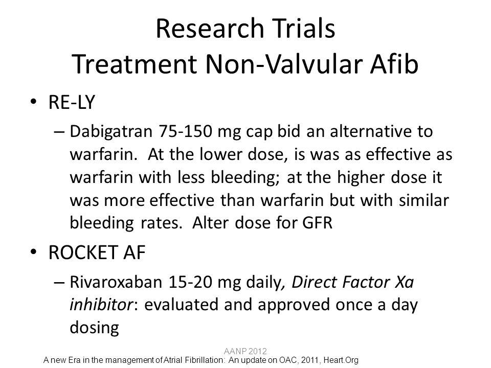RE-LY – Dabigatran 75-150 mg cap bid an alternative to warfarin.