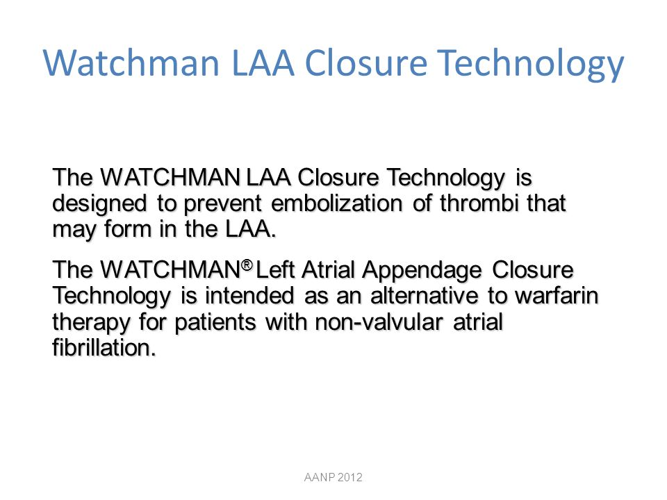 Watchman LAA Closure Technology The WATCHMAN LAA Closure Technology is designed to prevent embolization of thrombi that may form in the LAA.