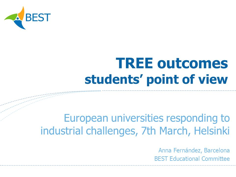 TREE outcomes students point of view European universities responding to industrial challenges, 7th March, Helsinki Anna Fernández, Barcelona BEST Educational Committee