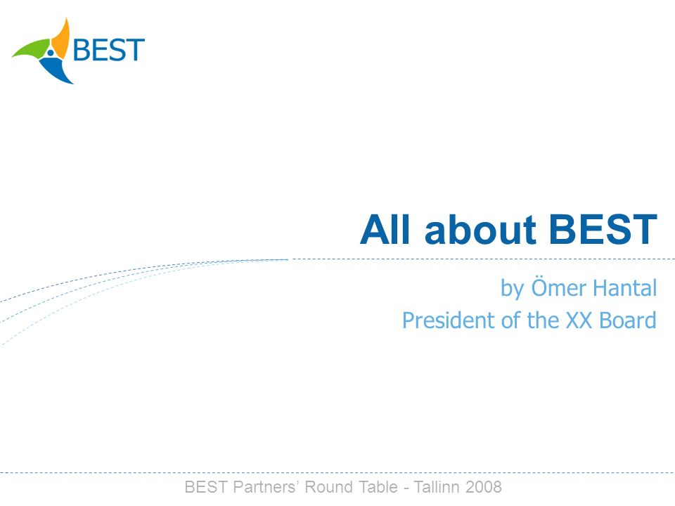 All about BEST by Ömer Hantal President of the XX Board BEST Partners Round Table - Tallinn 2008