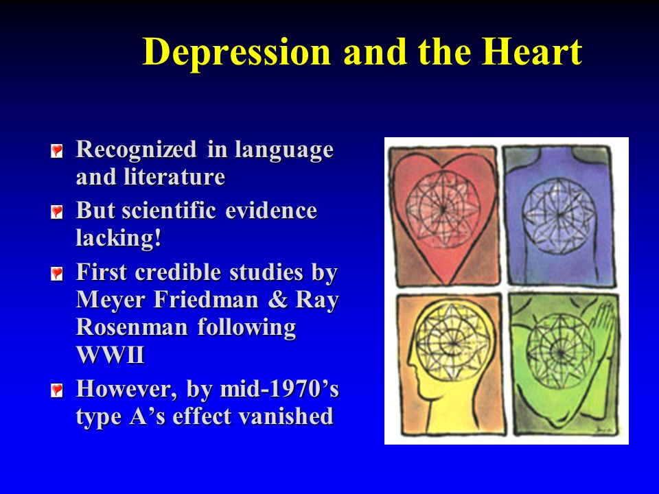 Depression and the Heart Recognized in language and literature But scientific evidence lacking.