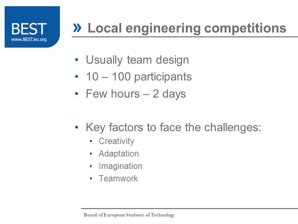 Board of European Students of Technology Usually team design 10 – 100 participants Few hours – 2 days Key factors to face the challenges: Creativity A