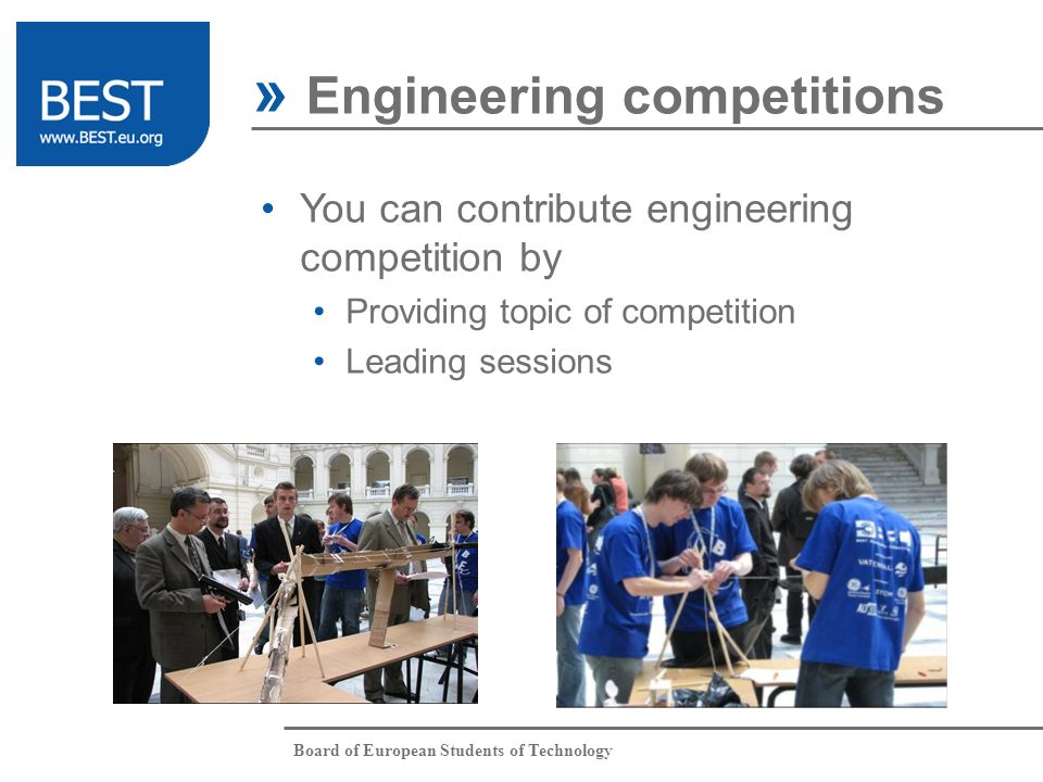 Board of European Students of Technology » Engineering competitions You can contribute engineering competition by Providing topic of competition Leadi
