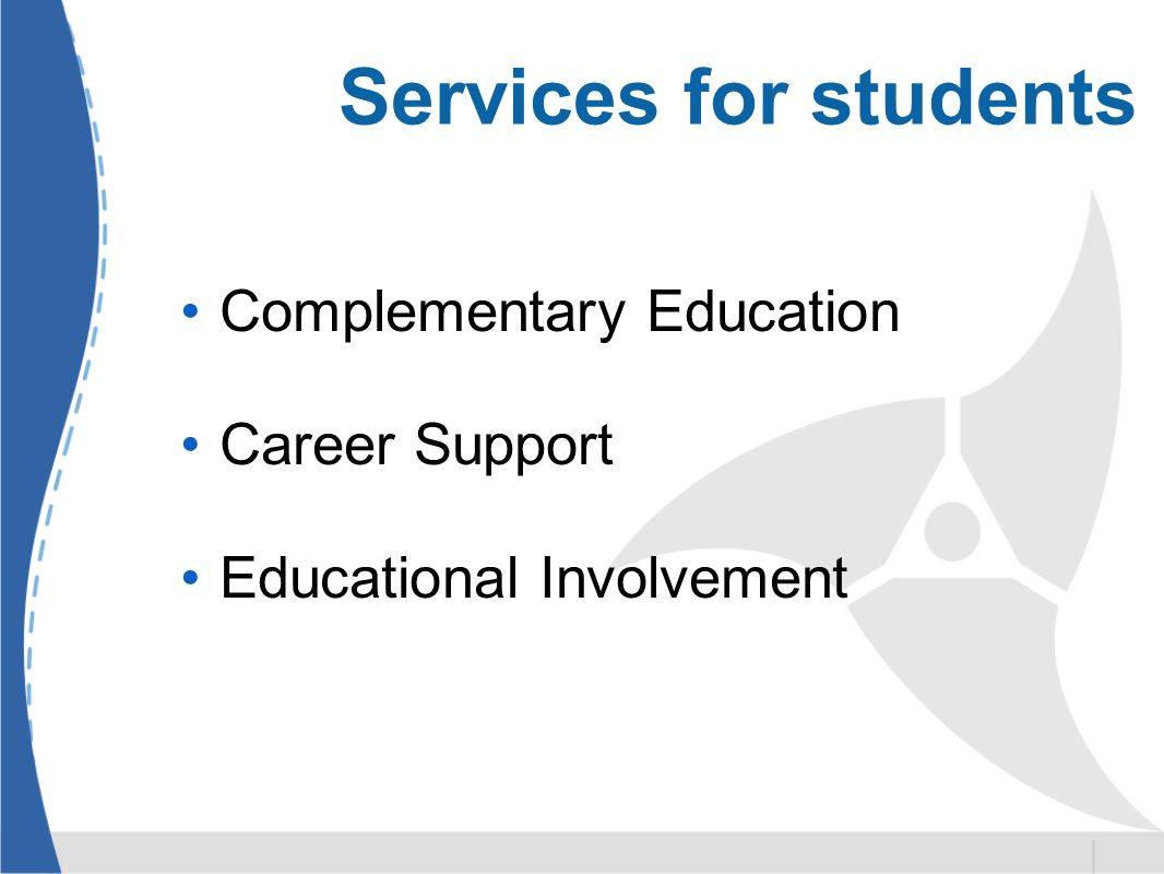 Services for students Complementary Education Career Support Educational Involvement