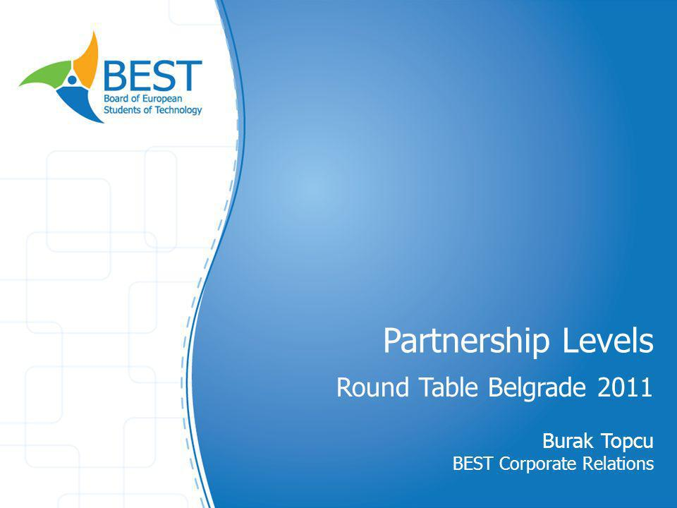 Partnership Levels Round Table Belgrade 2011 Burak Topcu BEST Corporate Relations