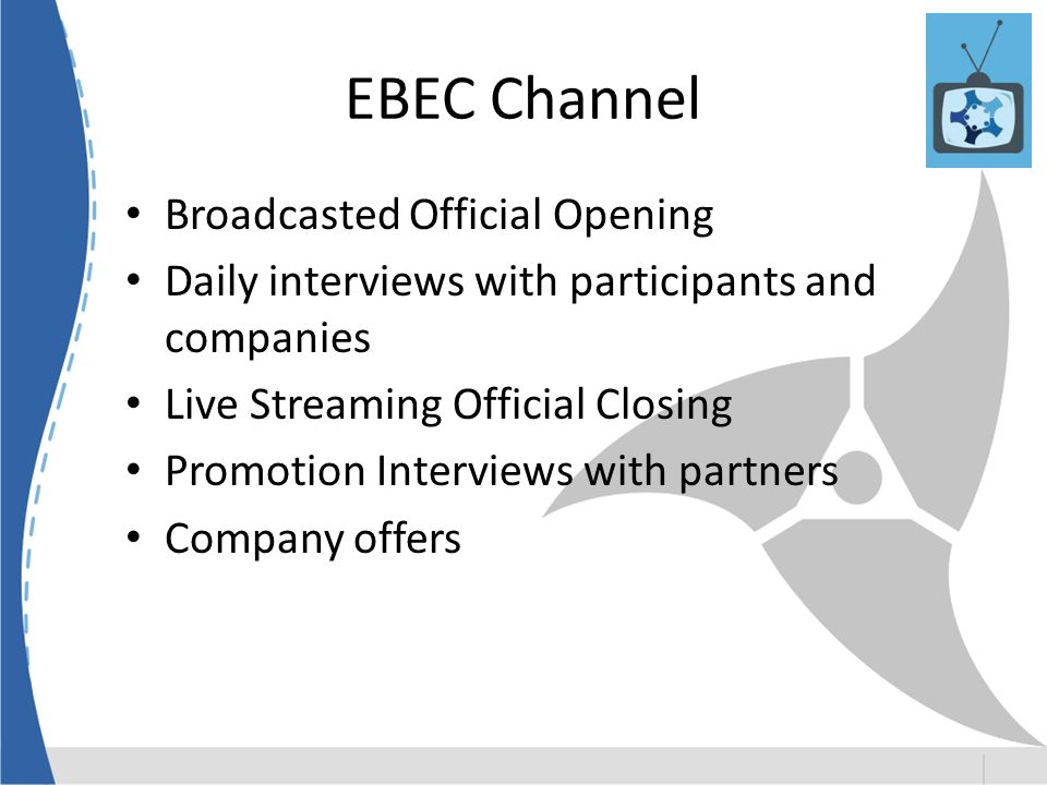 Broadcasted Official Opening Daily interviews with participants and companies Live Streaming Official Closing Promotion Interviews with partners Company offers