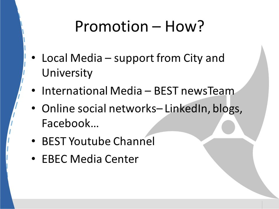 Promotion – How? Local Media – support from City and University International Media – BEST newsTeam Online social networks– LinkedIn, blogs, Facebook…