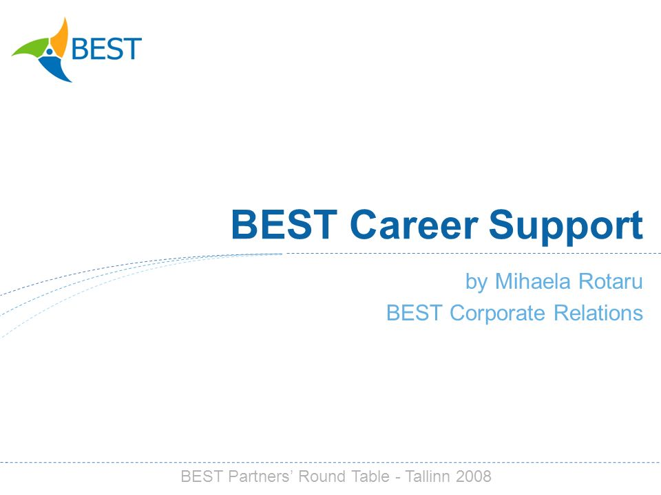 BEST Career Support by Mihaela Rotaru BEST Corporate Relations BEST Partners Round Table - Tallinn 2008