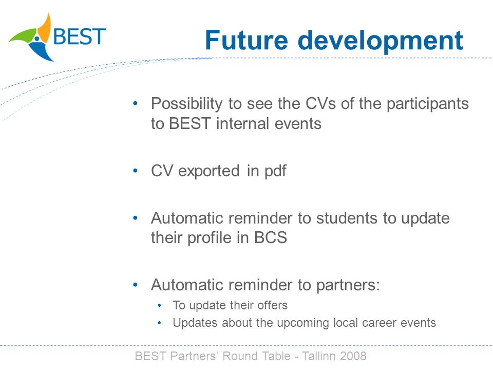 Future development Possibility to see the CVs of the participants to BEST internal events CV exported in pdf Automatic reminder to students to update