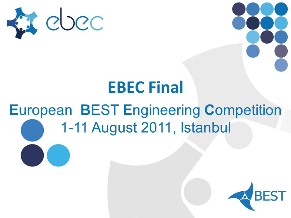 EBEC Final European BEST Engineering Competition 1-11 August 2011, Istanbul