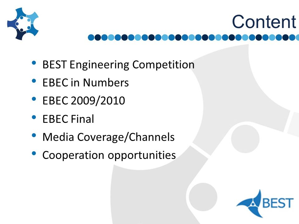 Content BEST Engineering Competition EBEC in Numbers EBEC 2009/2010 EBEC Final Media Coverage/Channels Cooperation opportunities