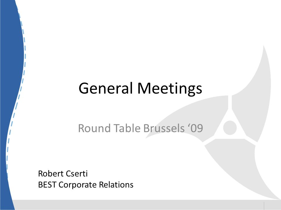 General Meetings Round Table Brussels 09 Robert Cserti BEST Corporate Relations
