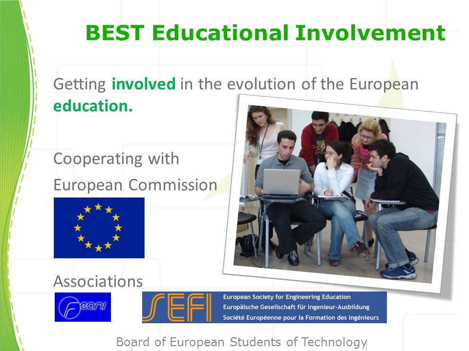BEST Educational Involvement Getting involved in the evolution of the European education.