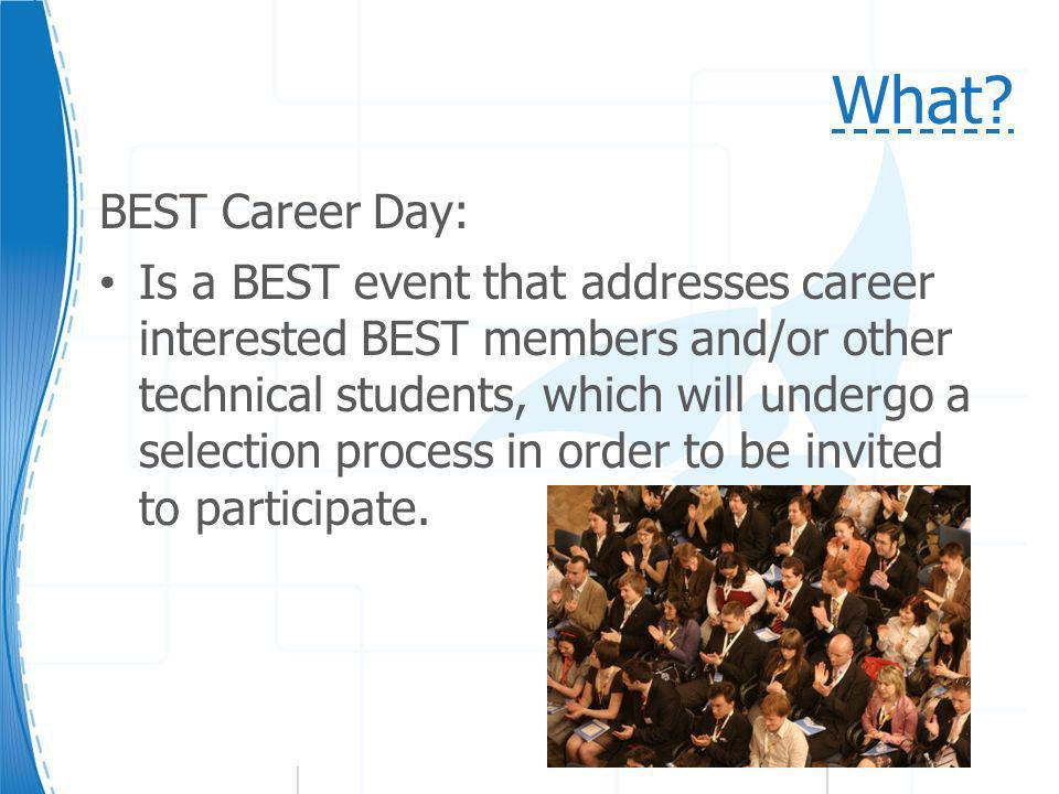 What? BEST Career Day: Is a BEST event that addresses career interested BEST members and/or other technical students, which will undergo a selection p