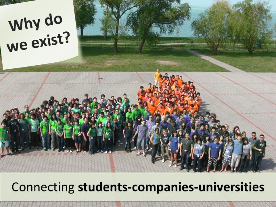 Why do we exist? Connecting students-companies-universities
