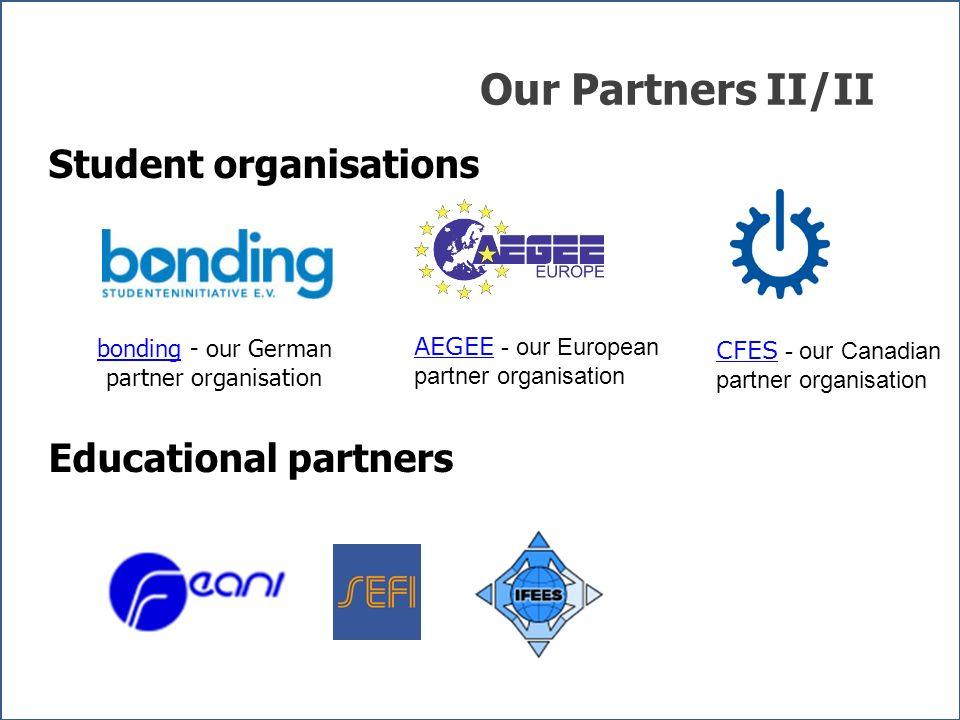 Our Partners II/II bondingbonding - our German partner organisation AEGEE AEGEE - our European partner organisation CFES CFES - our Canadian partner o