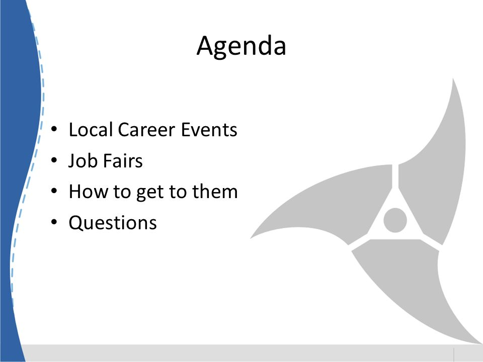 Agenda Local Career Events Job Fairs How to get to them Questions