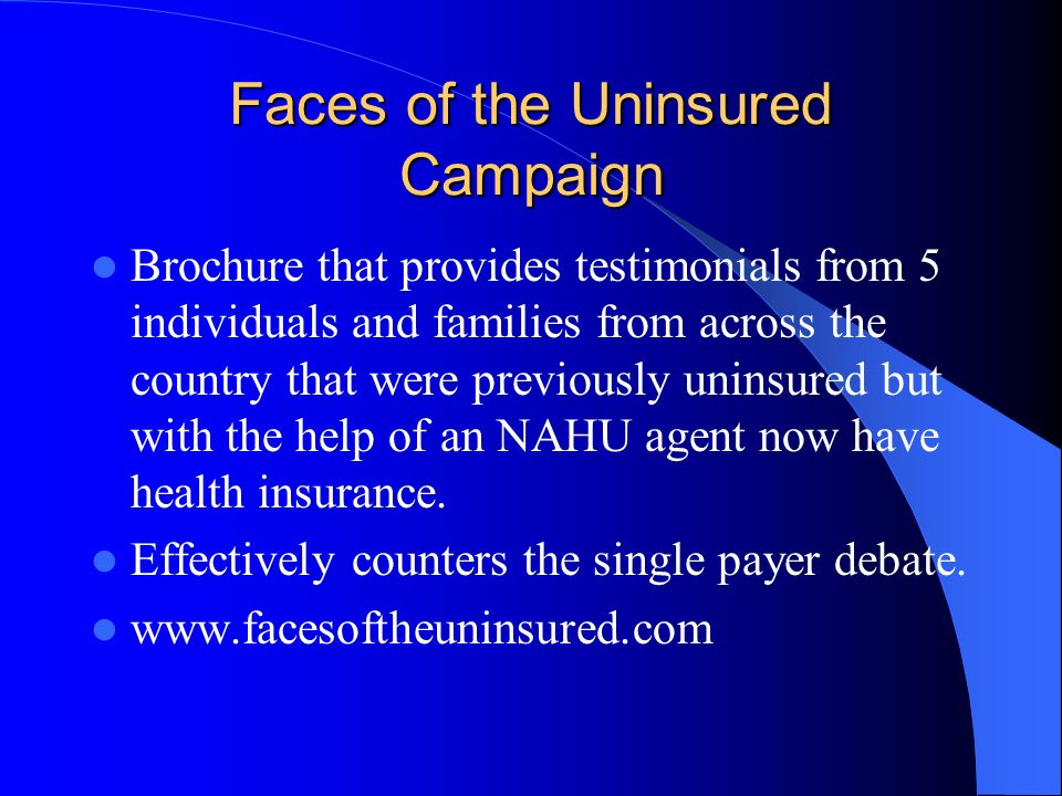 Faces of the Uninsured Campaign Brochure that provides testimonials from 5 individuals and families from across the country that were previously uninsured but with the help of an NAHU agent now have health insurance.
