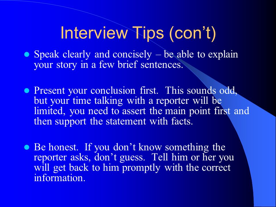 Interview Tips (cont) Speak clearly and concisely – be able to explain your story in a few brief sentences.