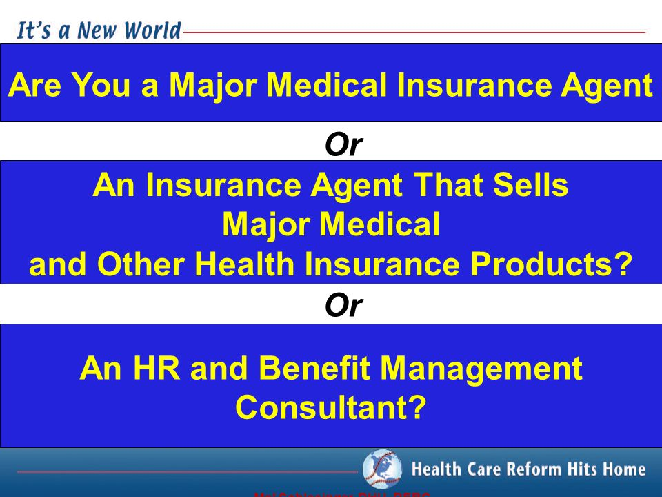 Are You a Major Medical Insurance Agent An Insurance Agent That Sells Major Medical and Other Health Insurance Products.