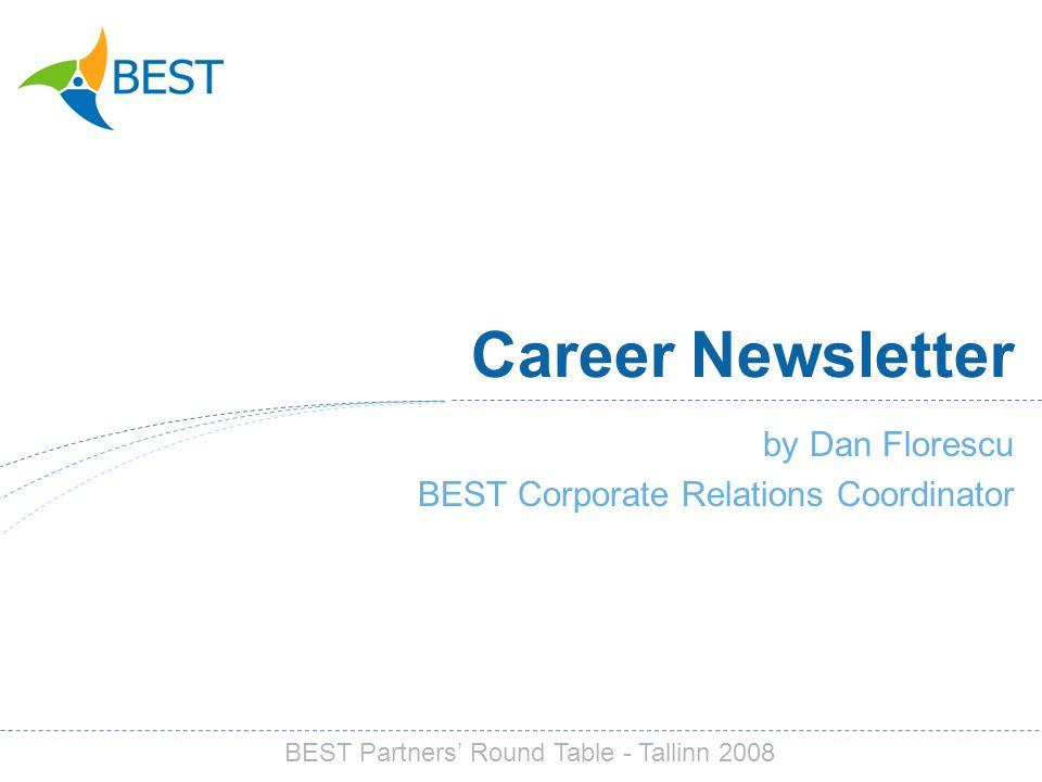 Career Newsletter by Dan Florescu BEST Corporate Relations Coordinator BEST Partners Round Table - Tallinn 2008