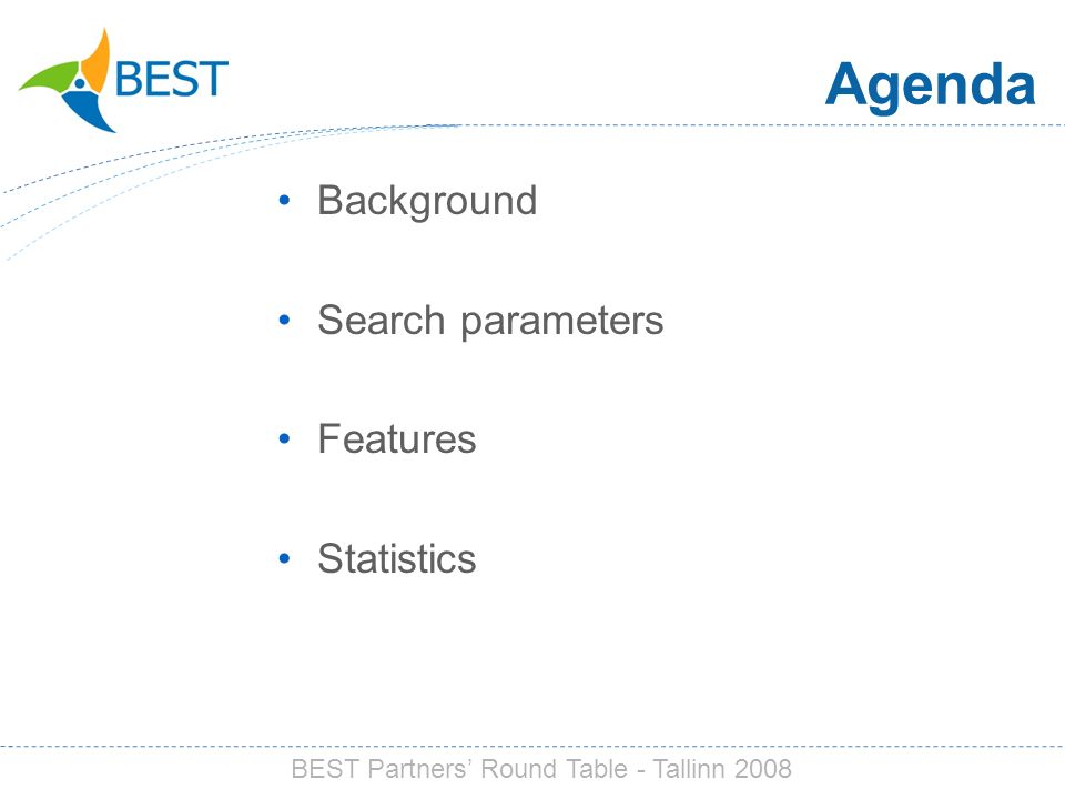 Agenda Background Search parameters Features Statistics BEST Partners Round Table - Tallinn 2008