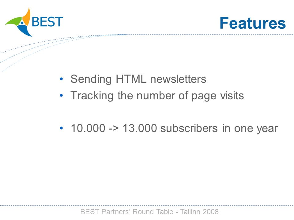 Features Sending HTML newsletters Tracking the number of page visits > subscribers in one year BEST Partners Round Table - Tallinn 2008