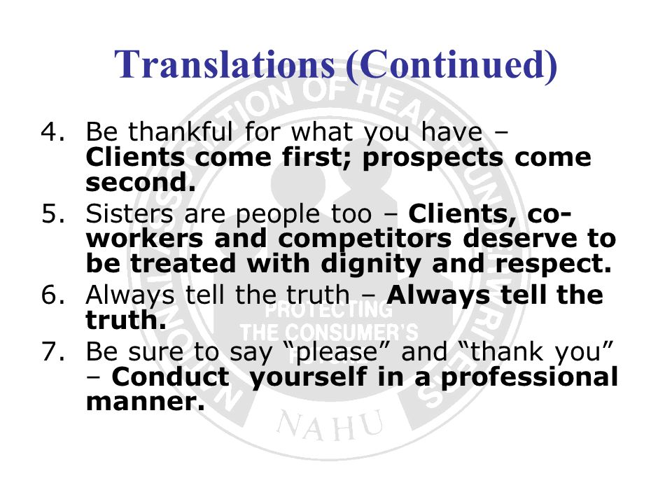 Translations (Continued) 4.Be thankful for what you have – Clients come first; prospects come second. 5.Sisters are people too – Clients, co- workers