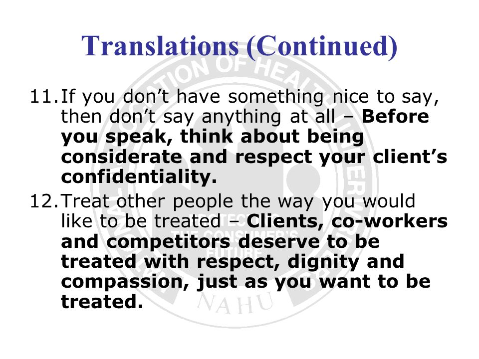 Translations (Continued) 11.If you dont have something nice to say, then dont say anything at all – Before you speak, think about being considerate an