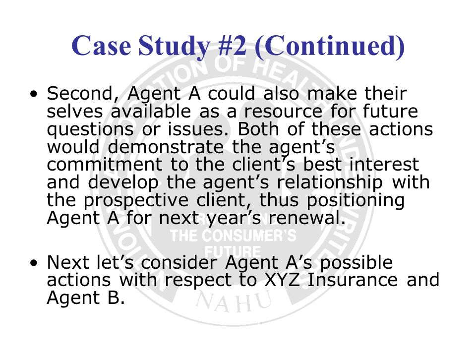 Case Study #2 (Continued) Second, Agent A could also make their selves available as a resource for future questions or issues. Both of these actions w