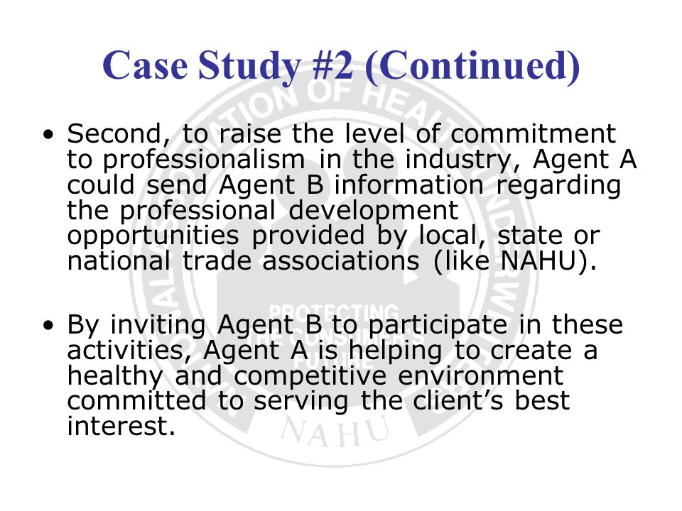Case Study #2 (Continued) Second, to raise the level of commitment to professionalism in the industry, Agent A could send Agent B information regardin