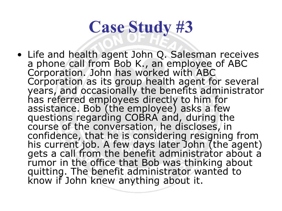 Case Study #3 Life and health agent John Q. Salesman receives a phone call from Bob K., an employee of ABC Corporation. John has worked with ABC Corpo